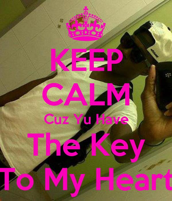 KEEP CALM Cuz Yu Have The Key To My Heart