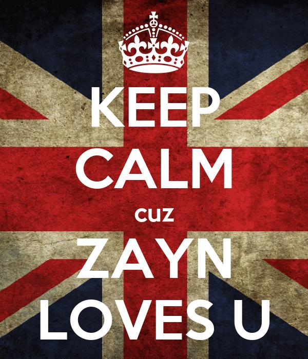 KEEP CALM cuz ZAYN LOVES U