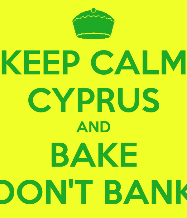 KEEP CALM CYPRUS AND BAKE DON'T BANK