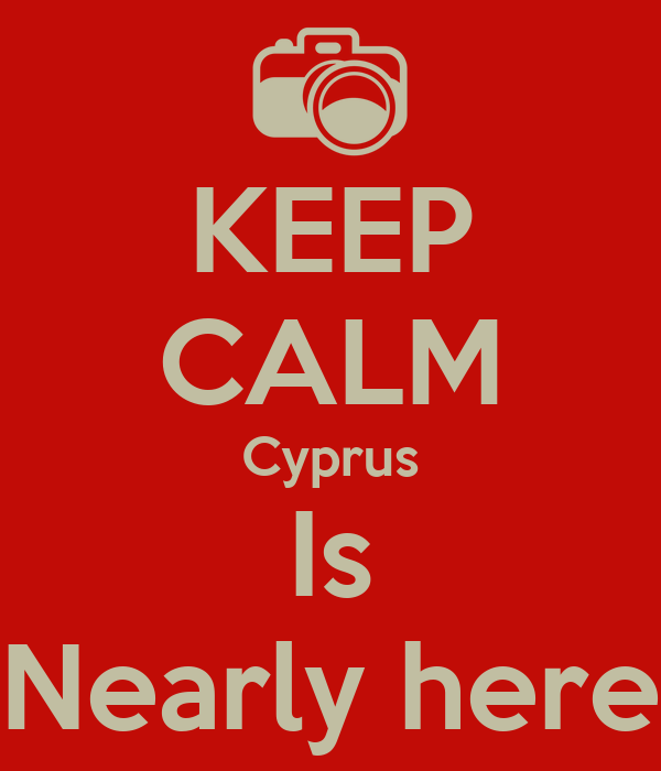 KEEP CALM Cyprus Is Nearly here