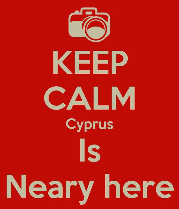 KEEP CALM Cyprus Is Neary here