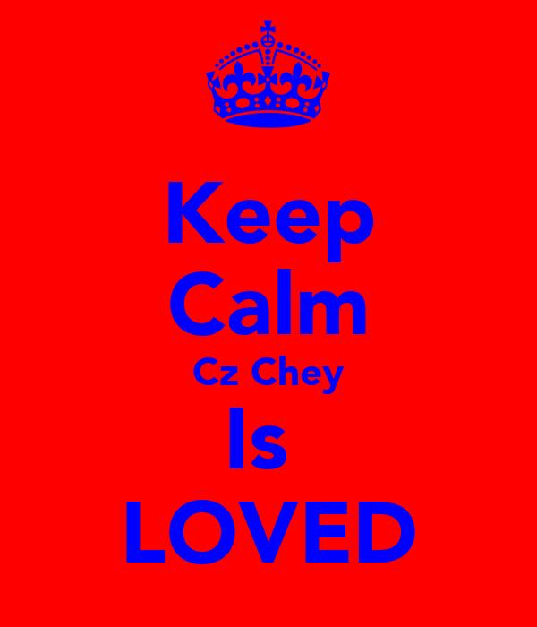 Keep Calm Cz Chey Is  LOVED