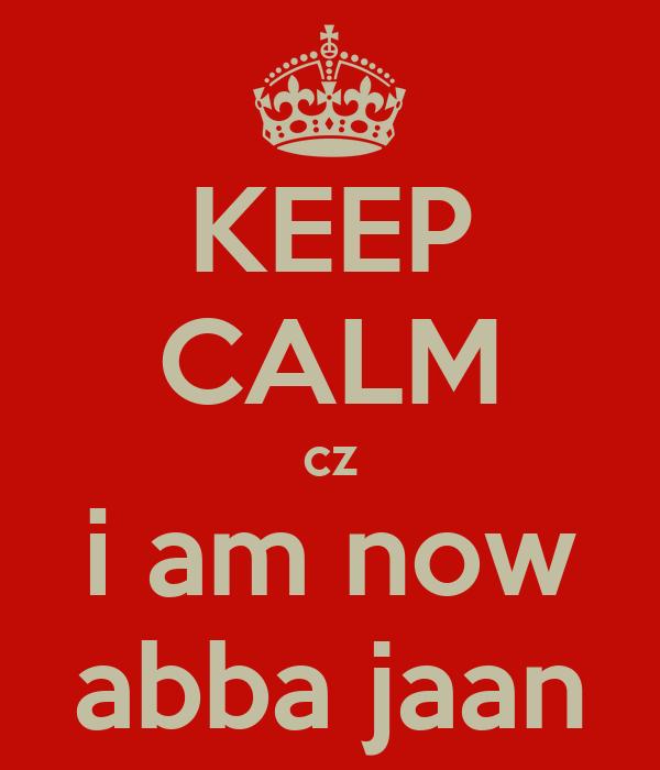 KEEP CALM cz i am now abba jaan