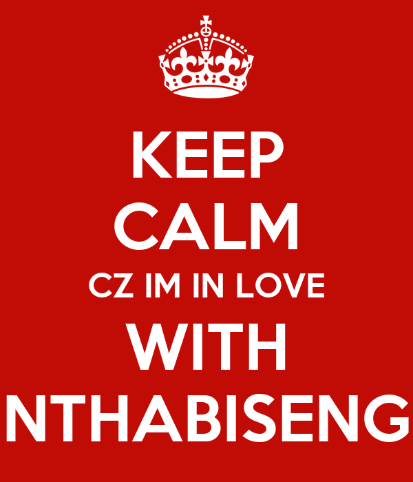 KEEP CALM CZ IM IN LOVE WITH NTHABISENG