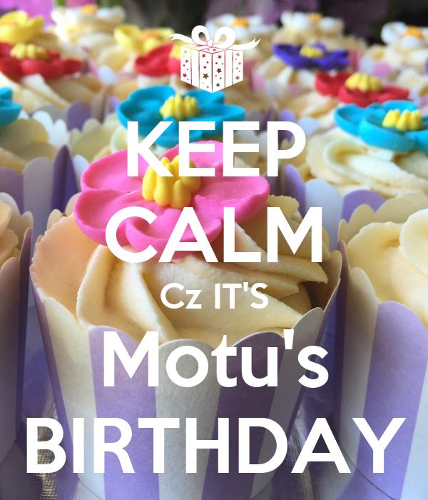 KEEP CALM Cz IT'S Motu's BIRTHDAY