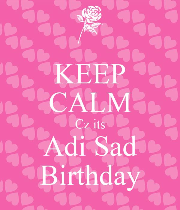 KEEP CALM Cz its Adi Sad Birthday