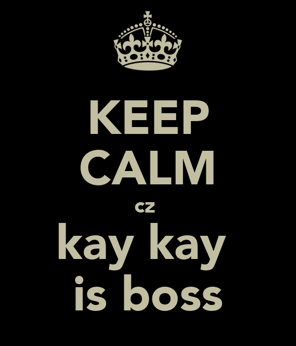 KEEP CALM cz  kay kay  is boss