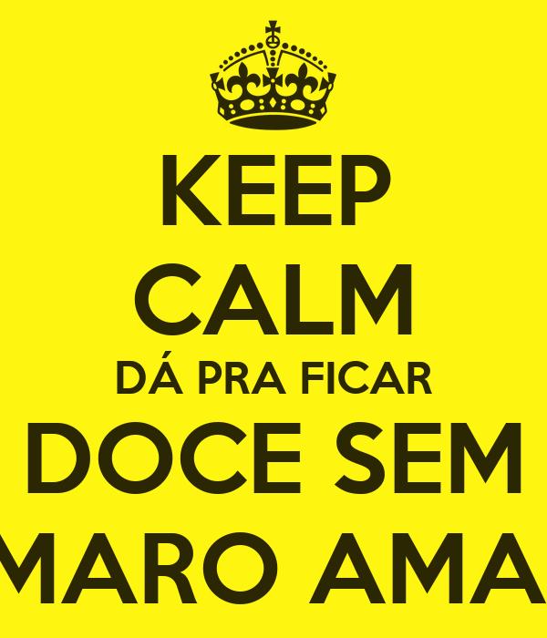 KEEP CALM DÁ PRA FICAR DOCE SEM CAMARO AMAREL