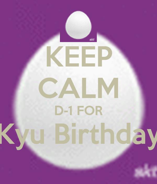 KEEP CALM D-1 FOR Kyu Birthday