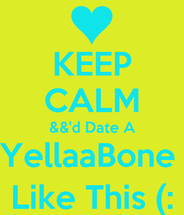 KEEP CALM &&'d Date A YellaaBone  Like This (: