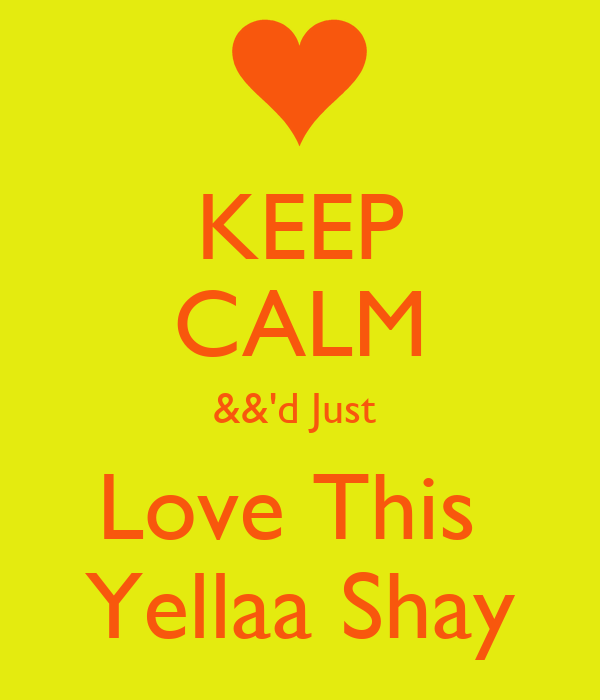 KEEP CALM &&'d Just  Love This   Yellaa Shay