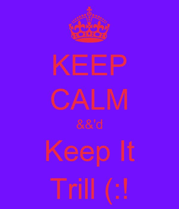 KEEP CALM &&'d Keep It Trill (:!