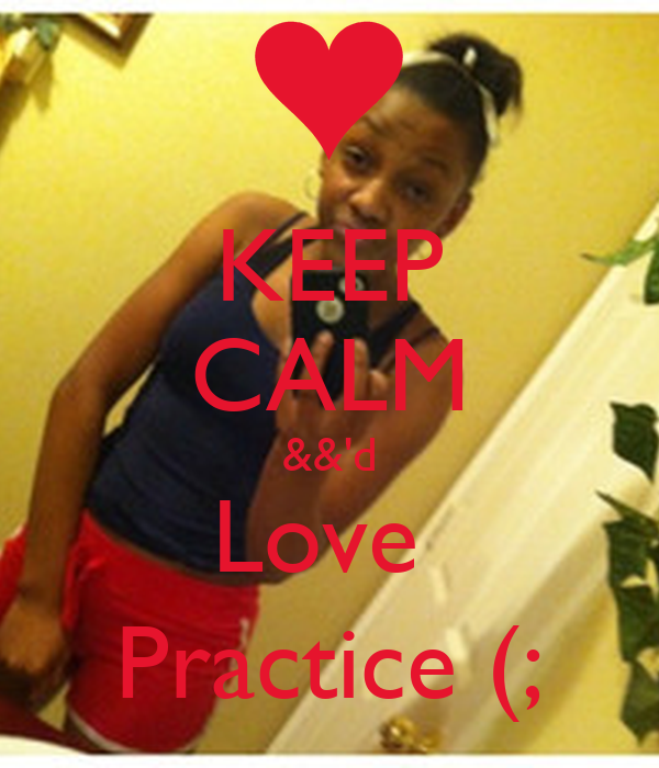 KEEP CALM &&'d Love  Practice (;