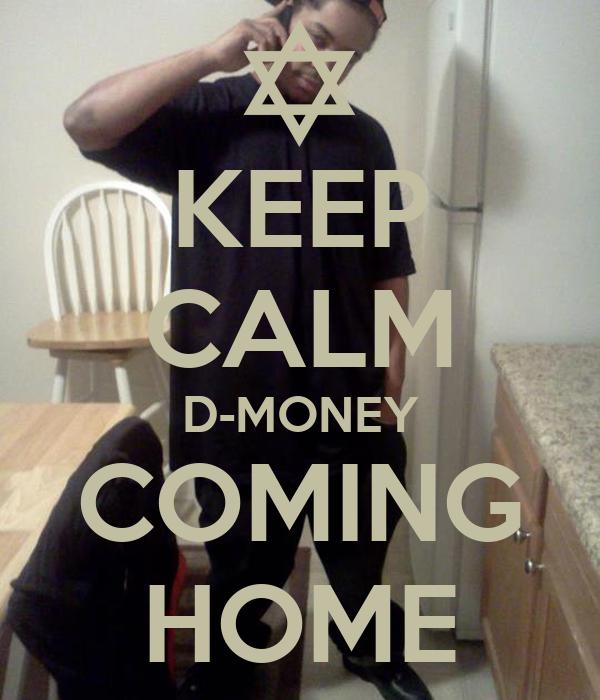 KEEP CALM D-MONEY COMING HOME