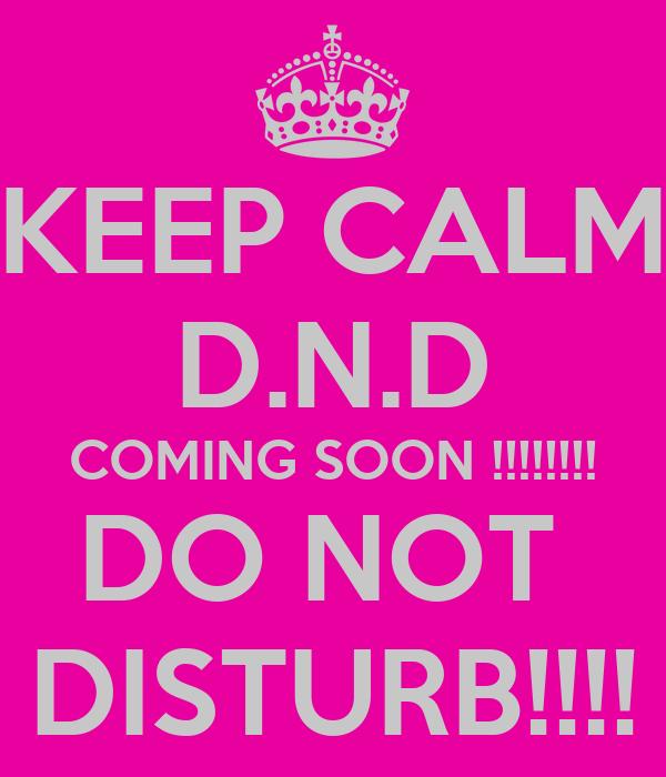KEEP CALM D.N.D COMING SOON !!!!!!!! DO NOT  DISTURB!!!!