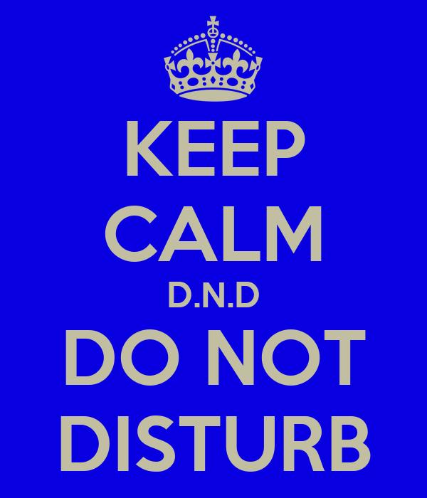 KEEP CALM D.N.D DO NOT DISTURB