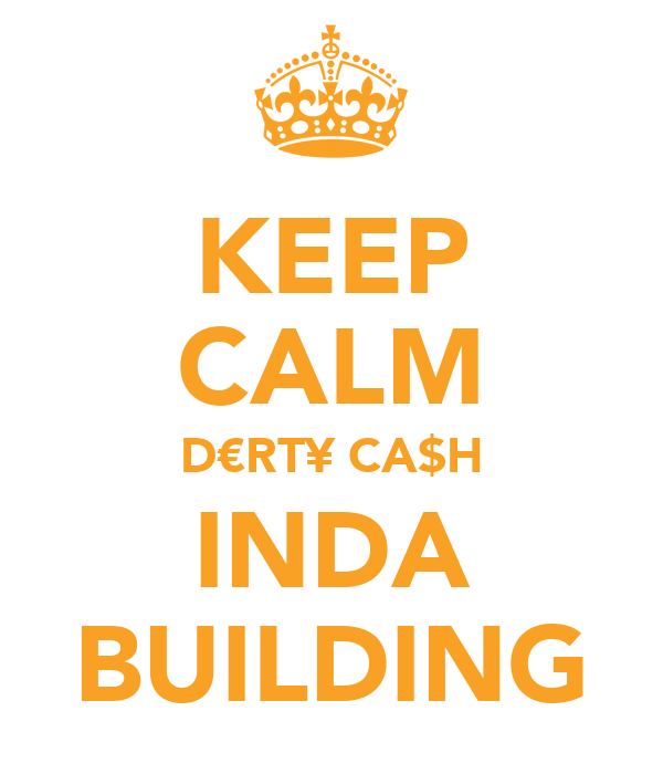 KEEP CALM D€RT¥ CA$H INDA BUILDING