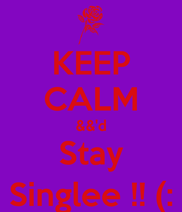 KEEP CALM &&'d Stay Singlee !! (: