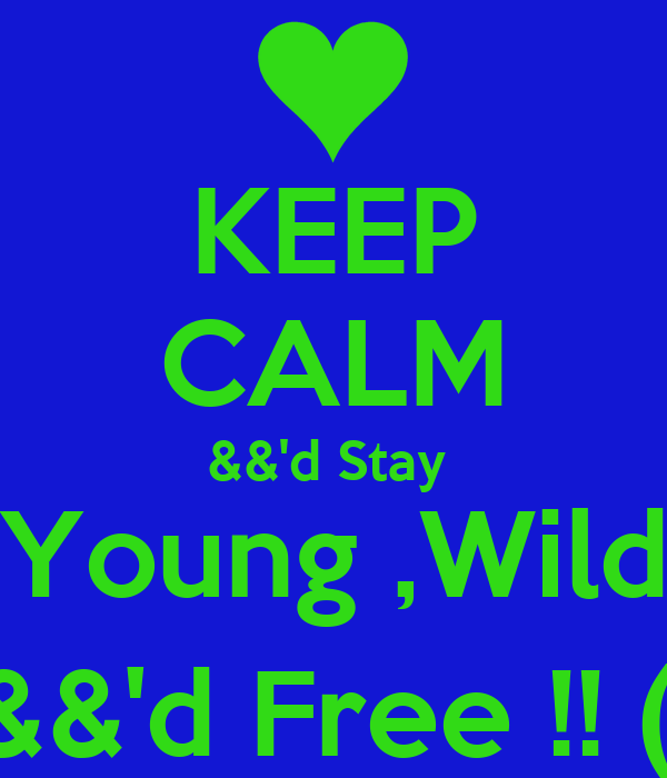 KEEP CALM &&'d Stay  Young ,Wild &&'d Free !! (: