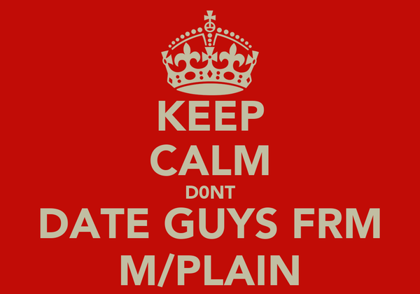 KEEP CALM D0NT DATE GUYS FRM M/PLAIN