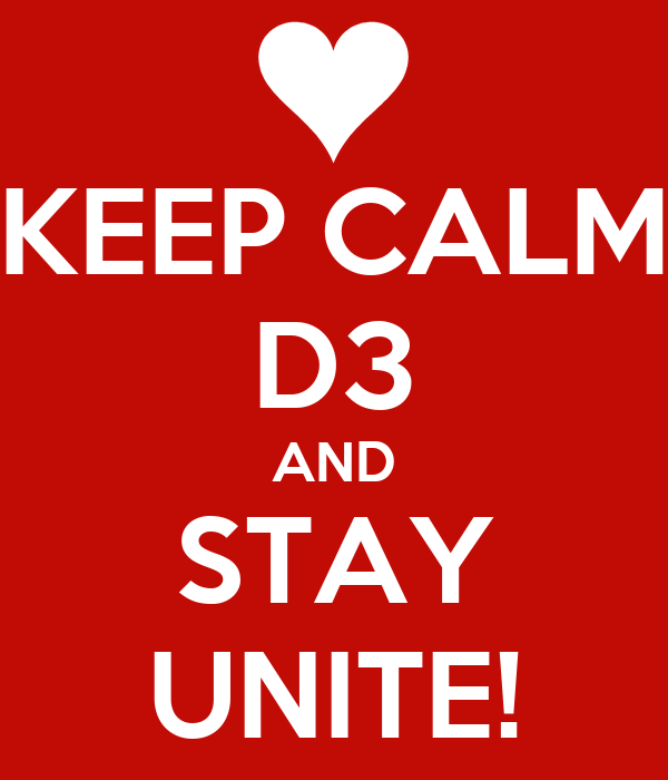 KEEP CALM D3 AND STAY UNITE!