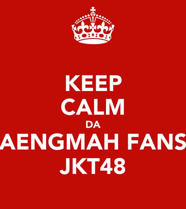 KEEP CALM DA AENGMAH FANS JKT48