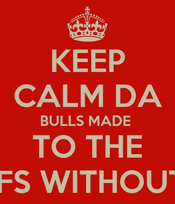 KEEP CALM DA BULLS MADE  TO THE PLAYOFFS WITHOUT D.ROSE