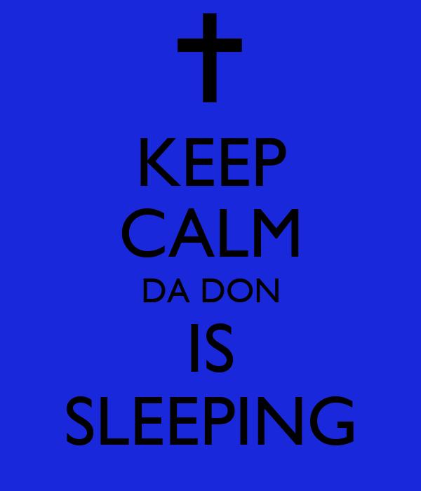 KEEP CALM DA DON IS SLEEPING
