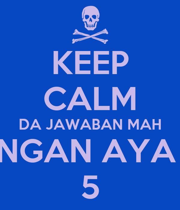 KEEP CALM DA JAWABAN MAH NGAN AYA  5