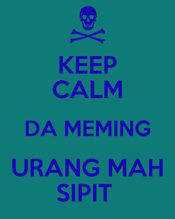 KEEP CALM DA MEMING URANG MAH SIPIT