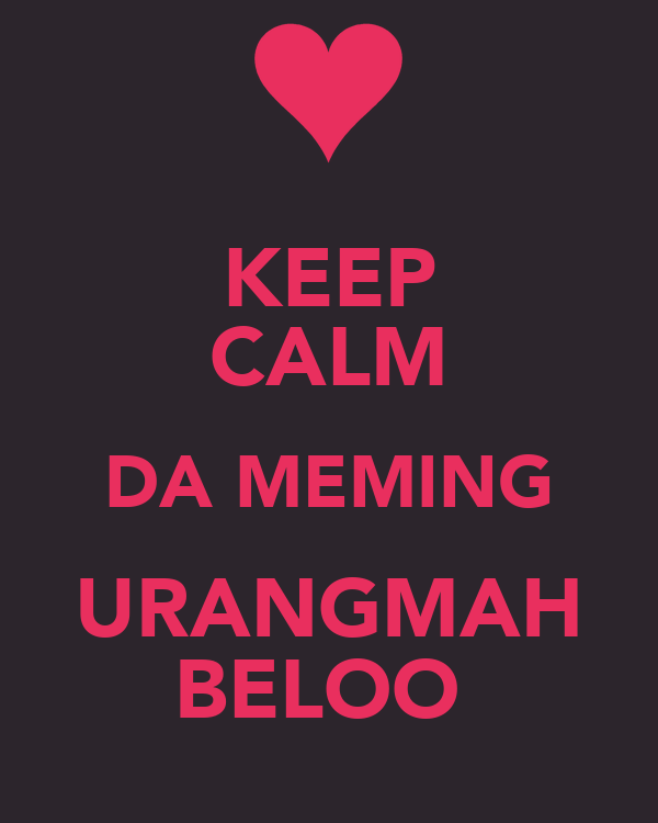 KEEP CALM DA MEMING URANGMAH BELOO