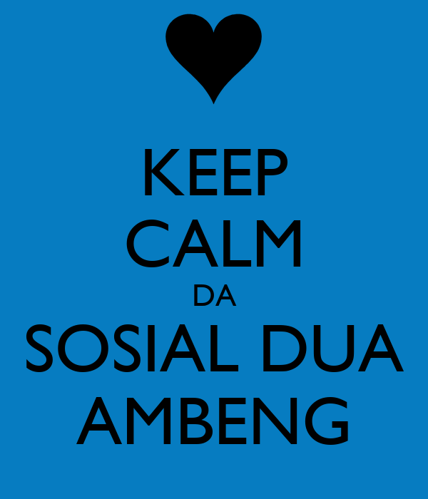 KEEP CALM DA SOSIAL DUA AMBENG
