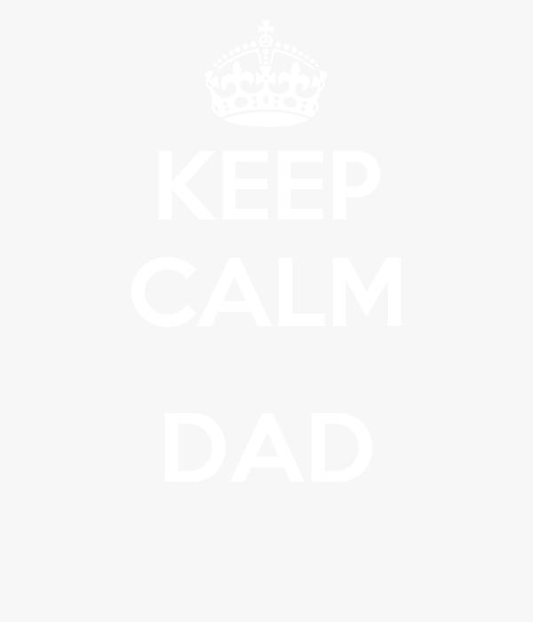 KEEP CALM  DAD
