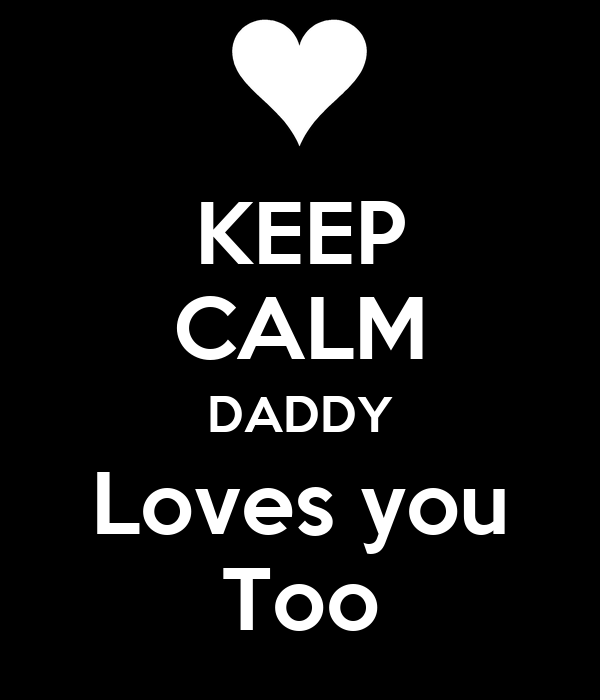 KEEP CALM DADDY Loves you Too