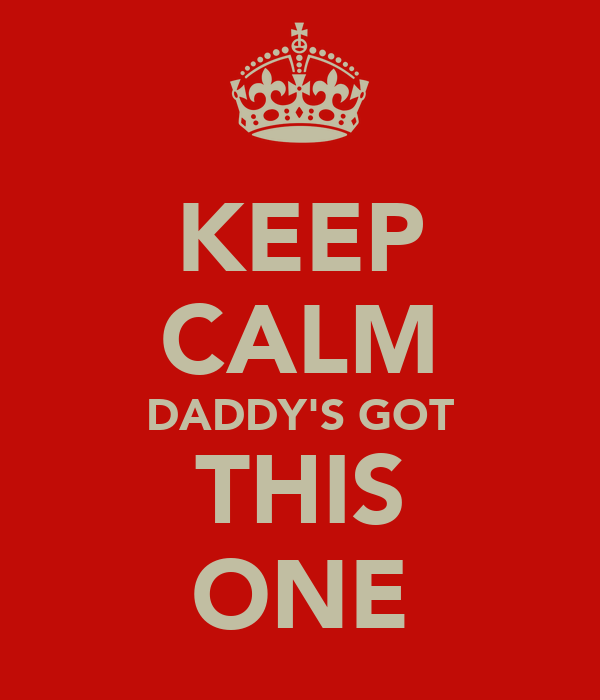 KEEP CALM DADDY'S GOT THIS ONE