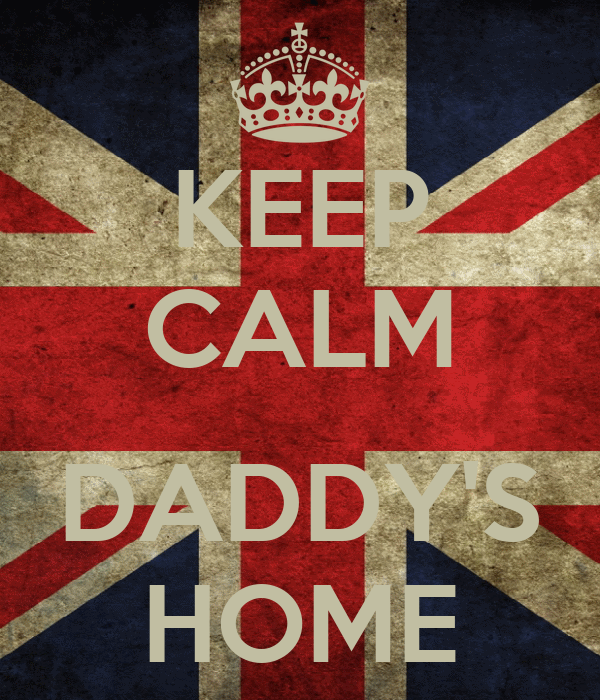 KEEP CALM  DADDY'S HOME