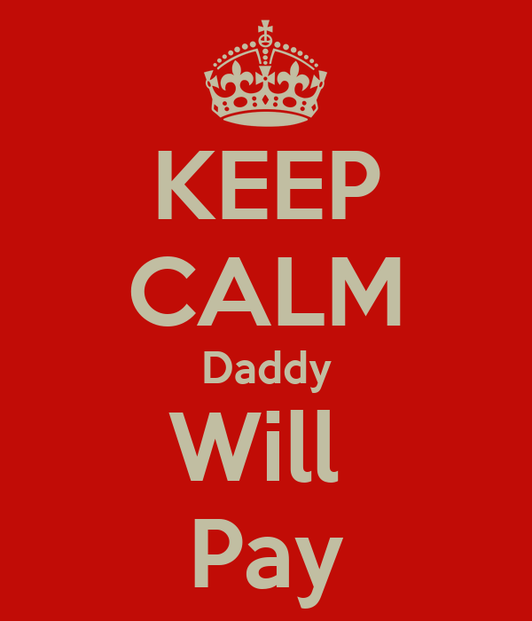 keep-calm-daddy-will-pay.jpg