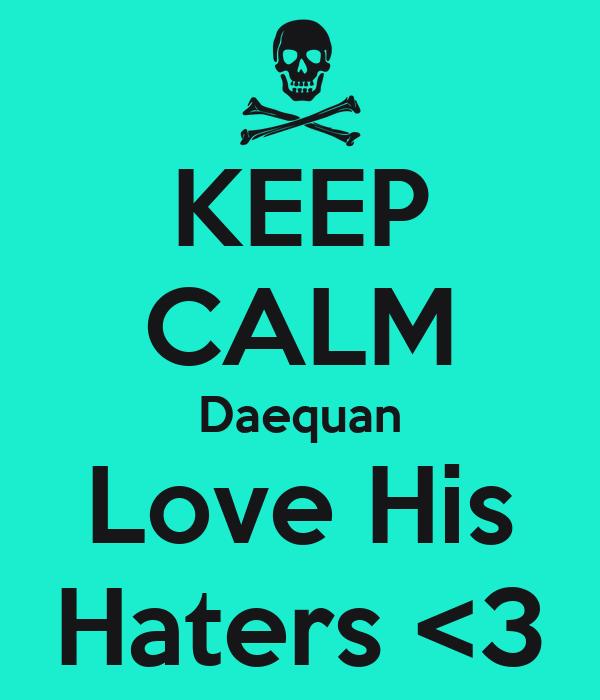 KEEP CALM Daequan Love His Haters <3