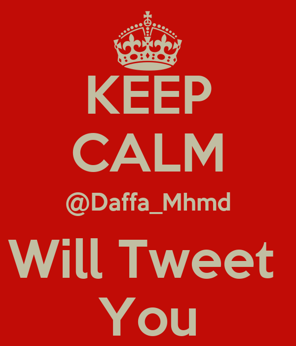 KEEP CALM @Daffa_Mhmd Will Tweet  You