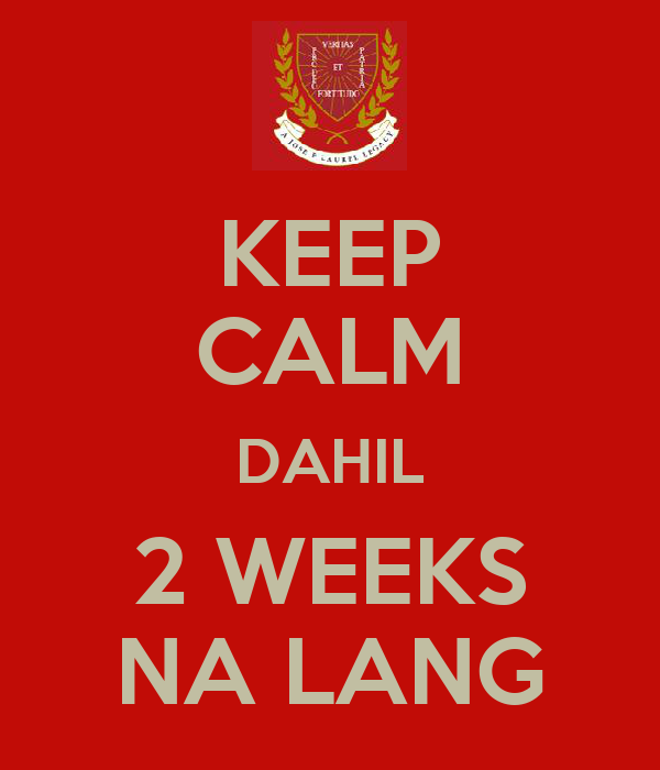 KEEP CALM DAHIL 2 WEEKS NA LANG