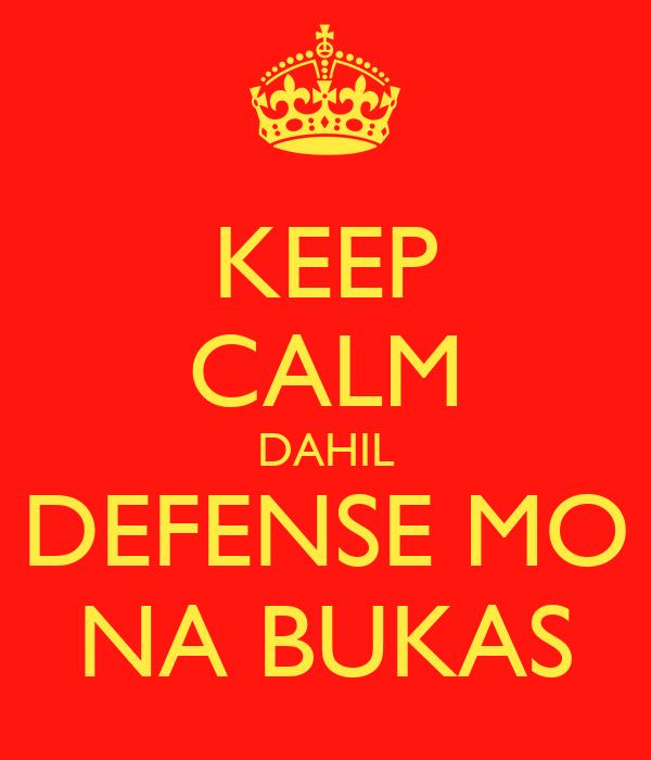 KEEP CALM DAHIL DEFENSE MO NA BUKAS