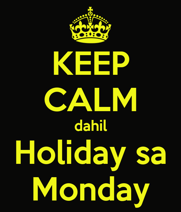 KEEP CALM dahil Holiday sa Monday