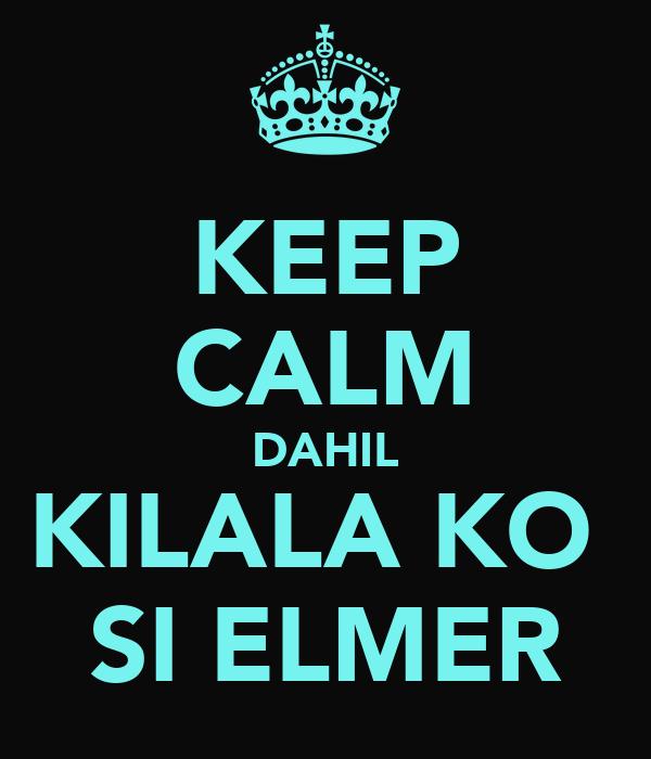 KEEP CALM DAHIL KILALA KO  SI ELMER