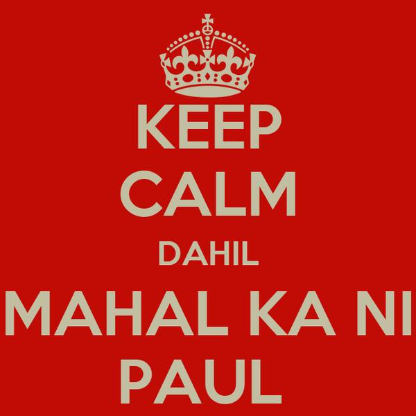 KEEP CALM DAHIL MAHAL KA NI PAUL