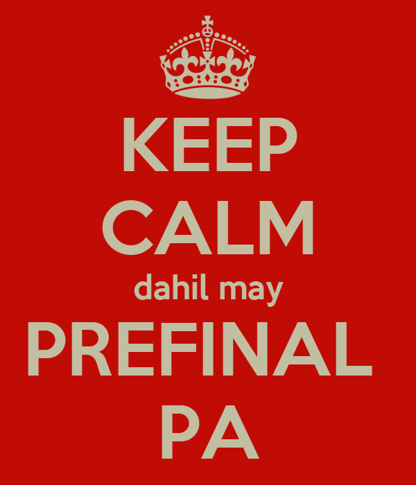 KEEP CALM dahil may PREFINAL  PA