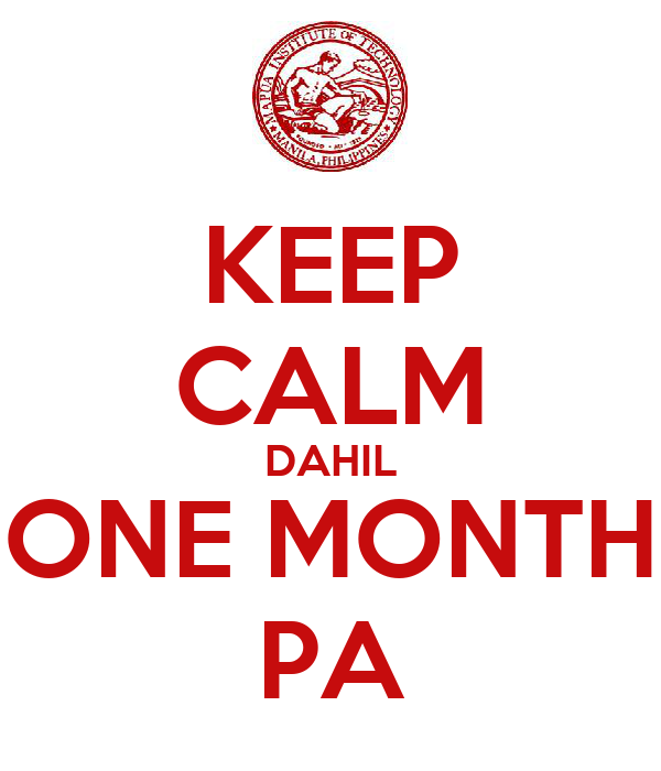 KEEP CALM DAHIL ONE MONTH PA
