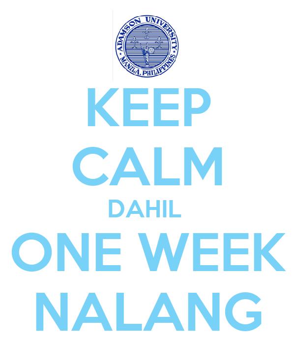 KEEP CALM DAHIL  ONE WEEK NALANG
