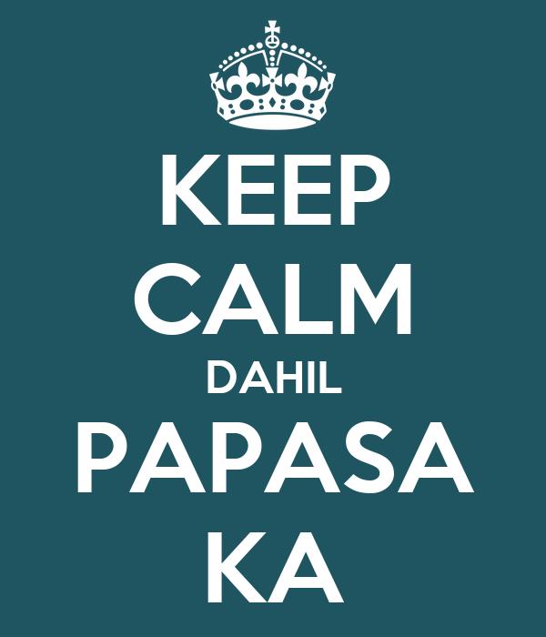 KEEP CALM DAHIL PAPASA KA