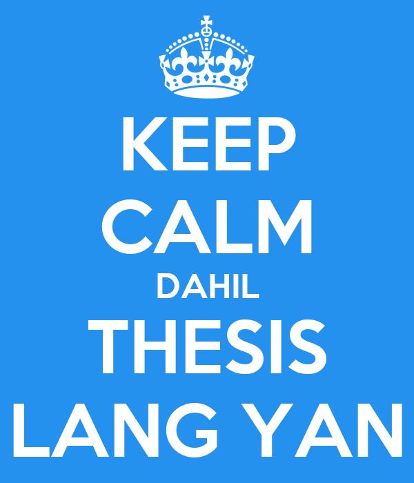 KEEP CALM DAHIL THESIS LANG YAN