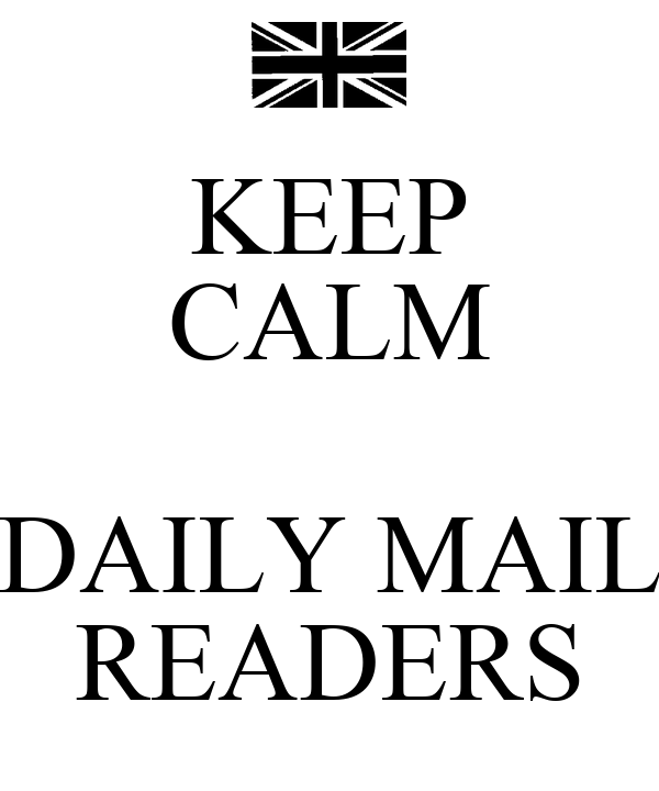 KEEP CALM  DAILY MAIL READERS